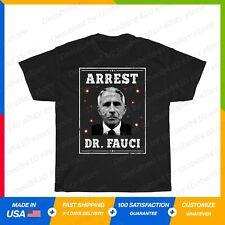 Arrest Fauci - Anti Fauci - Patriotic Defund Dr Fauci Funny Gift T-Shirt S-5XL