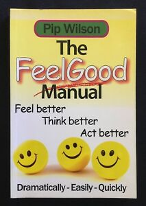 The FeelGood Manual: Feel, Think and Act Better by Pip Wilson, Personal Growth