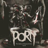 PORN - THE DARKEST OF HUMAN DESIRES-ACT II   CD NEW