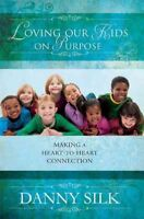 Loving Our Kids on Purpose : Making a Heart-to-Heart Connection, Paperback by...