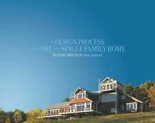 The Design Process and the Art of the Single Family Home (2016, Hardcover)