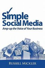 Simple Social Media : Amp-Up the Voice of Your Business by Russell Mickler...