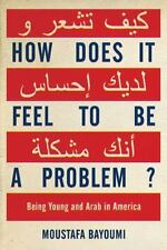 How Does It Feel to Be a Problem? Being Young and Arab America Bayoumi HARDCOVER