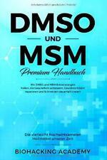 DMSO und MSM ? Premium Handbuch: Die vielleicht hochwirksamsten Heilmittel unser