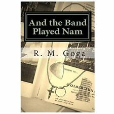 And the Band Played Nam by R. Goga (2013, Paperback)