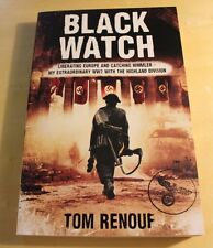 Black Watch: Liberating Europe and Catching Himmler by Tom Renouf  (NEW BOOK)