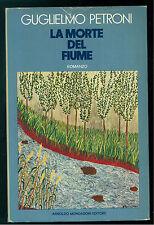 PETRONI GUGLIELMO LA MORTE DEL FIUME MONDADORI 1974 LETTERATURA ITALIANA