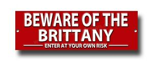 BEWARE OF THE BRITTANY ENTER AT YOUR OWN RISK METAL SIGN.SECURITY