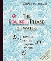 The Fourth Phase Of Water: Beyond Solid, Liquid, And Vapor: By Gerald H. Pollack