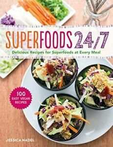 Nadel, Jessica, Superfoods 24/7: More Than 100 Easy and Inspired Recipes to Enjo