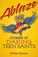 Ablaze : Stories of Daring Teen Saints, Paperback by Swaim, Colleen, Brand Ne...