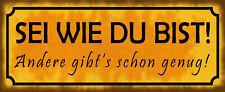 Sei wie du bist ! Blechschild Schild gewölbt Metal Tin Sign 10 x 27 cm K0287