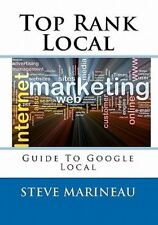 Top Rank Local : Guide to the Top of Google Local by Steve Marineau (2010,...