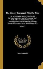 The Liturgy Compared with the Bible : Or, an Illustration and Confirmation,...