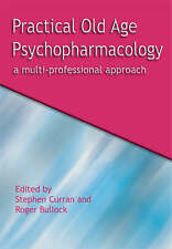 Practical Old Age Psychopharmacology: A Multi-Professional Approach by Curran,