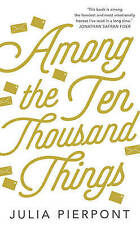 Among the Ten-Thousand Things ' Pierpont,Julia