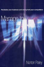 Manage to Win: Revitalize Your Business, Wrong-Foot Your Competition-ExLibrary
