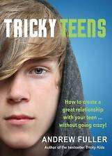 Tricky Teens: How to Create a Great Relationship with Your Teen . . . Without Go