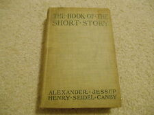 The Book of the Short Story 1903 by  Alexander, Jessup, Henry, Seidel and Canby