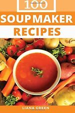 Soup Maker Recipe Book: 100 Delicious and Nutritious Soup Recipes New Paperback