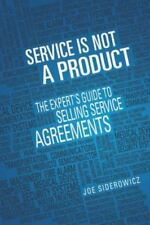 Service Is Not a Product : The Expert's Guide to Selling Service Agreements...