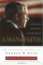 A Man of Faith: The Spiritual Journey of George W.
