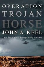 Operation Trojan Horse : The Classic Breakthrough Study of UFOs: By Keel, Joh...