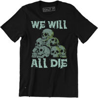 We Will All Die Men's T-shirt Goth Rock Punk Emo Skull Pile Horror Tee