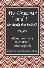 My Grammar and I (Or Should That Be 'Me'?): Old-School Ways to Sharpen Your En,