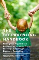 The Co-Parenting Handbook: Raising Well-Adjusted and Resilient Kids from Little