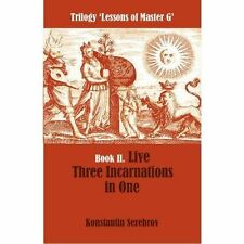 Live Three Incarnations in One: Trilogy Lessons of Master G Book II by Serebrov,