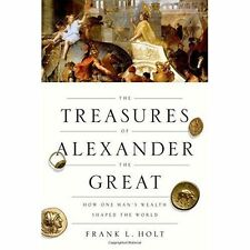 The Treasures of Alexander the Great: How One Man's Wealth Shaped the World...