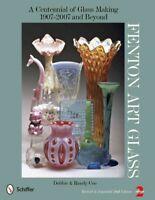 Fenton Art Glass : A Centennial of Glass Making, 1907 to 2007 and Beyond, Har...