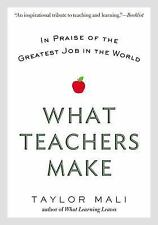 What Teachers Make : In Praise of the Greatest Job in the World by Taylor...