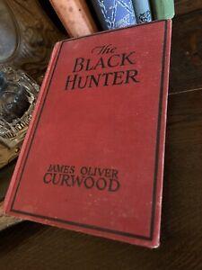 The Black Hunter - A Novel Of Old Quebec James Oliver Curwood Vintage Book 1926