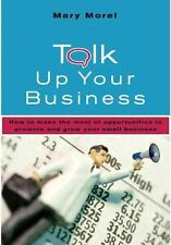 Talk Up Your Business: How to Make the Most of Opportunities to Promote and Grow