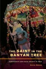 The Saint in the Banyan Tree: Christianity and Caste Society in India (Paperback