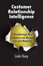 Customer Relationship Intelligence : A Breakthrough Way to Measure and Manage...