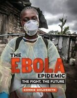 The Ebola Epidemic: The Fight, The Future by Goldsmith, Connie