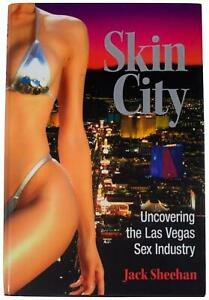 JACK SHEEHAN Skin City: Uncovering Las Vegas Sex Industry SIGNED 1ST EDITION HC