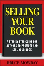 Selling Your Book: A Step By Step Guide For Promoting And Selli... 9781569802229