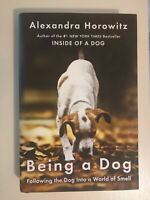 Being a Dog : Following the Dog into a World of Smell by Alexandra Horowitz (20…