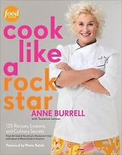 Cook Like a Rock Star :) 125 Recipes & Secrets by Food Network's Anne Burre