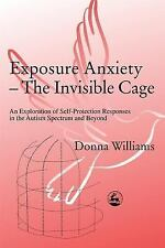 Exposure Anxiety--The Invisible Cage : An Exploration of Self-Protection...