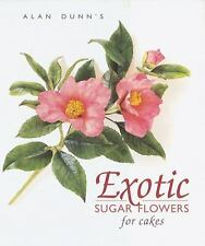 Exotic Sugar Flowers for Cakes by Alan Dunn (2000, Hardcover)