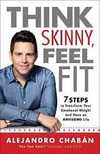 Think Skinny, Feel Fit : 7 Steps to Transform Your Emotional Weight and Have an