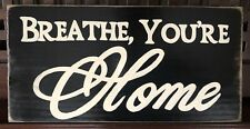 BREATHE, YOU'RE HOME House Nest Sign Plaque HP OOAK You Pick Color Wooden