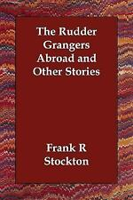 The Rudder Grangers Abroad and Other Stories by Frank Richard Stockton (2006,...