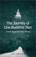 The Journey of One Buddhist Nun : Even Against the Wind by Sid Brown (2001,...