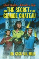 Ghost Hunters Adventure Club and the Secret of the Grande Chateau, Hardcover ...